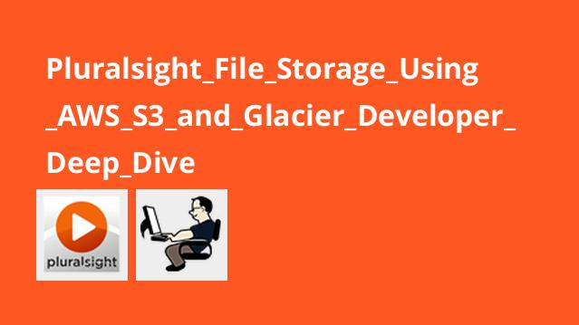 Pluralsight File Storage Using AWS S3 and Glacier Developer Deep Dive