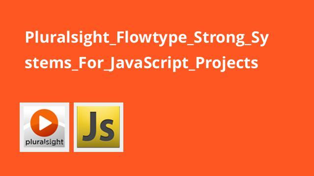 آموزشFlowtype – سیستم های قوی برای پروژه های جاوااسکریپت