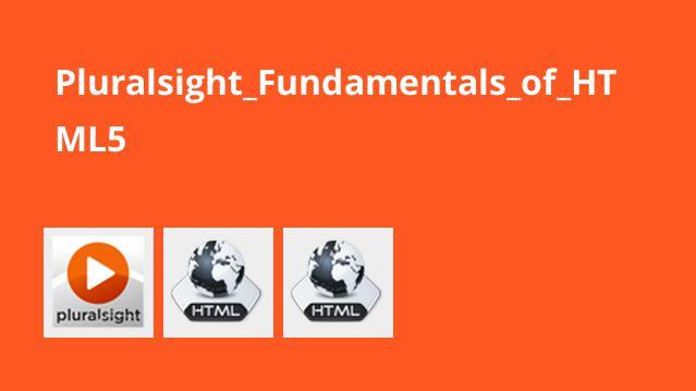 فیلم آموزش اصول HTML5 محصول pluralsight