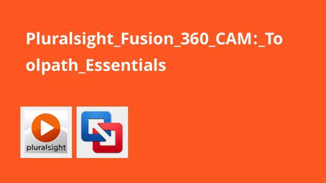 Pluralsight Fusion 360 CAM: Toolpath Essentials