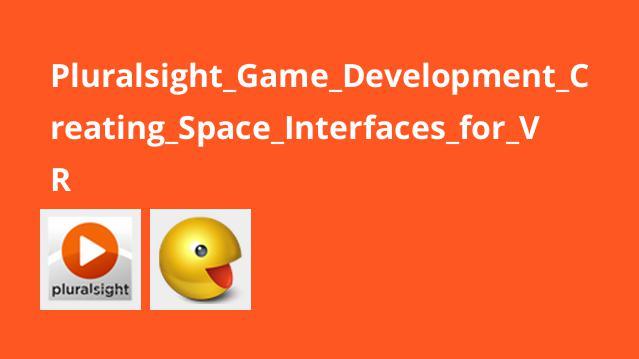 آموزش توسعه بازی – ایجاد رابط هایSpace برایVR