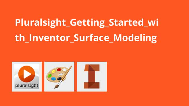 Pluralsight_Getting_Started_with_Inventor_Surface_Modeling