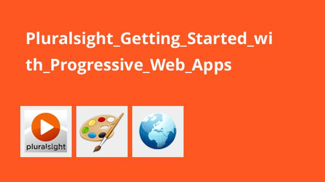 Pluralsight Getting Started with Progressive Web Apps