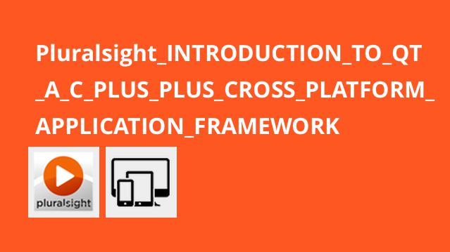 Pluralsight_INTRODUCTION_TO_QT_A_C_PLUS_PLUS_CROSS_PLATFORM_APPLICATION_FRAMEWORK