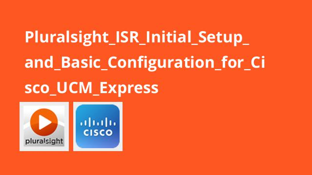Pluralsight ISR Initial Setup and Basic Configuration for Cisco UCM Express
