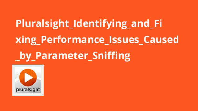 Pluralsight Identifying and Fixing Performance Issues Caused by Parameter Sniffing