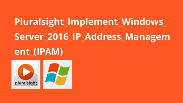 Pluralsight Implement Windows Server 2016 IP Address Management (IPAM)