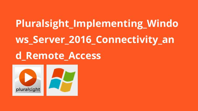 Pluralsight Implementing Windows Server 2016 Connectivity and Remote Access