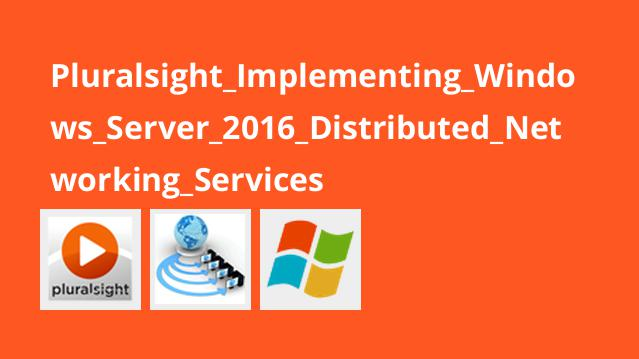 Pluralsight Implementing Windows Server 2016 Distributed Networking Services