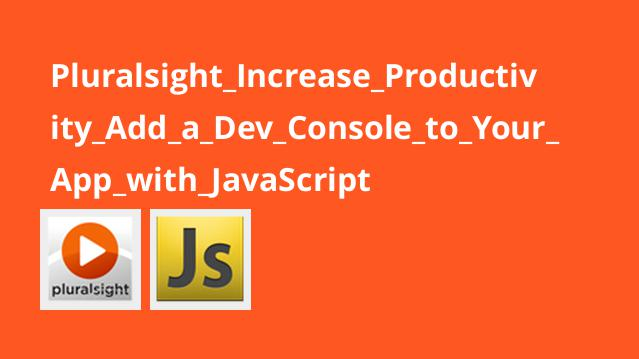 Pluralsight Increase Productivity Add a Dev Console to Your App with JavaScript