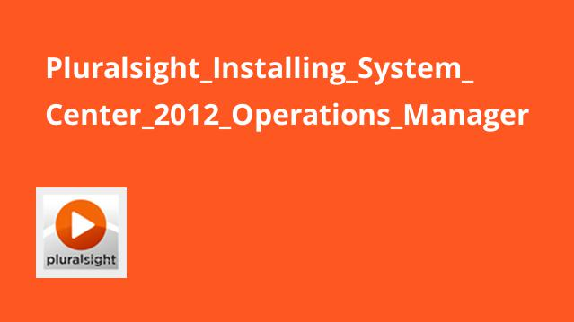 Pluralsight Installing System Center 2012 Operations Manager