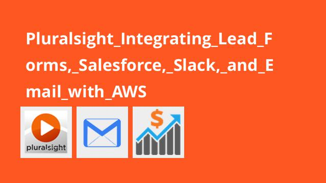 Pluralsight Integrating Lead Forms, Salesforce, Slack, and Email with AWS