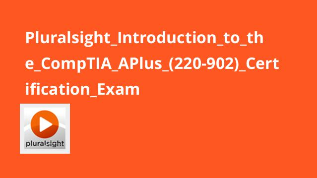 Pluralsight_Introduction_to_the_CompTIA_APlus_(220-902)_Certification_Exam