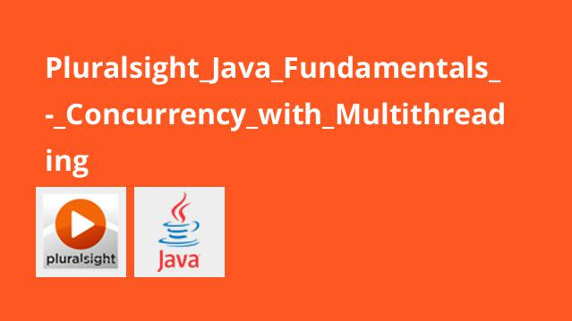 Pluralsight Java Fundamentals – Concurrency with Multithreading