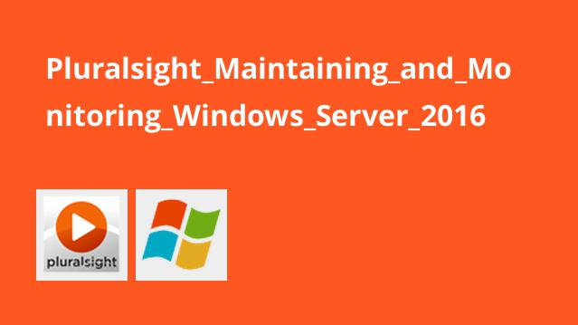 Pluralsight Maintaining and Monitoring Windows Server 2016