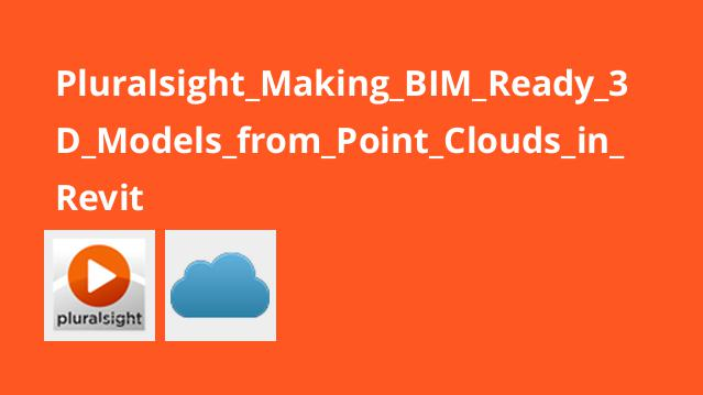Pluralsight Making BIM Ready 3D Models from Point Clouds in Revit