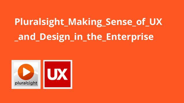 Pluralsight_Making_Sense_of_UX_and_Design_in_the_Enterprise