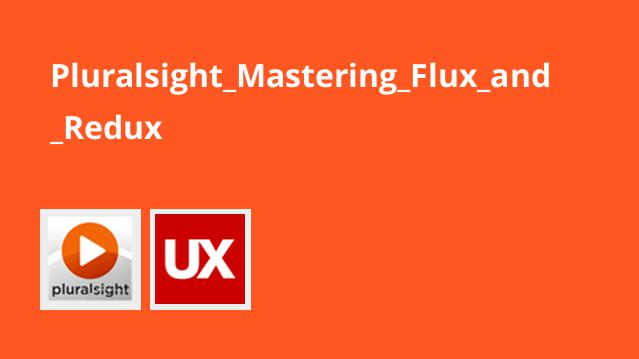 Pluralsight Mastering Flux and Redux