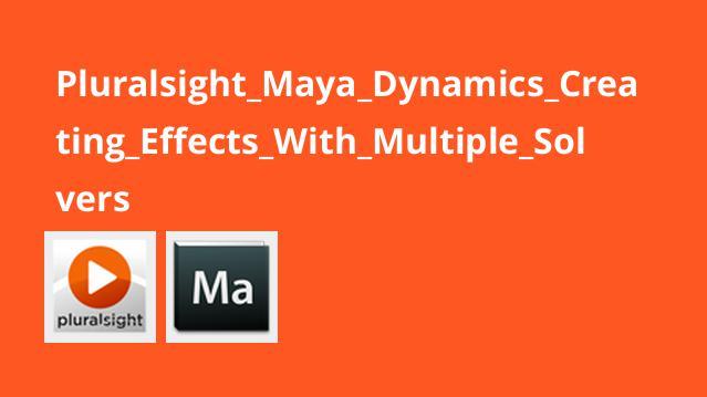 ساخت افکت ها با چندین Solver در سیستم داینامیک نرم افزار Maya
