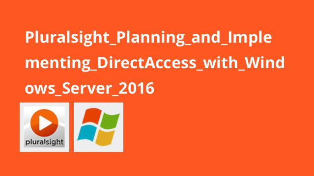 Pluralsight Planning and Implementing DirectAccess with Windows Server 2016