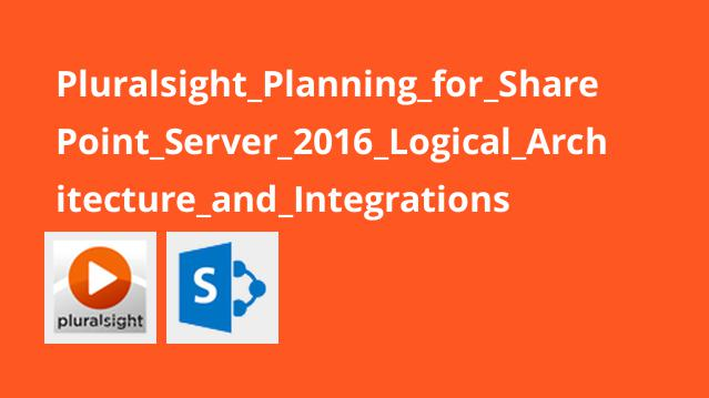 Pluralsight Planning for SharePoint Server 2016 Logical Architecture and Integrations