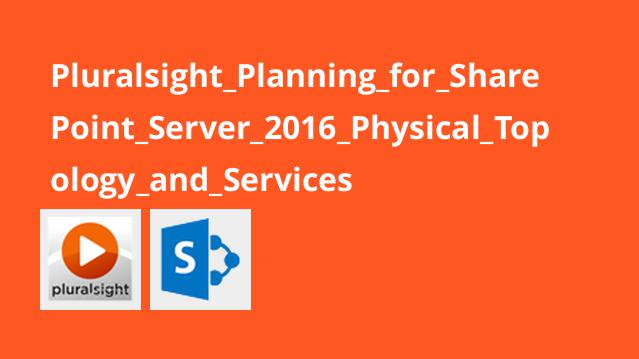 Pluralsight Planning for SharePoint Server 2016 Physical Topology and Services