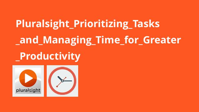 Pluralsight_Prioritizing_Tasks_and_Managing_Time_for_Greater_Productivity