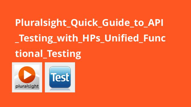 Pluralsight Quick Guide to API Testing with HPs Unified Functional Testing