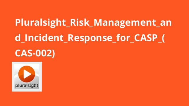 Pluralsight Risk Management and Incident Response for CASP (CAS-002)