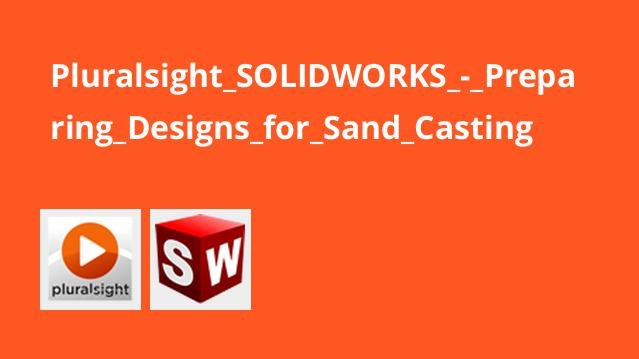 Pluralsight SOLIDWORKS – Preparing Designs for Sand Casting