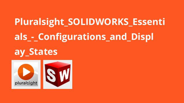 Pluralsight SOLIDWORKS Essentials – Configurations and Display States