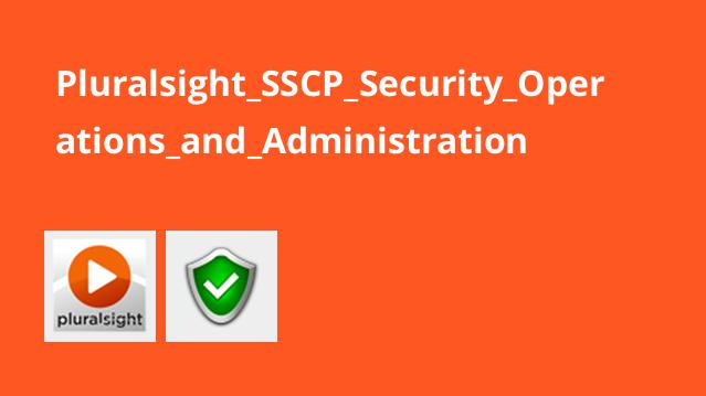 Pluralsight_SSCP_Security_Operations_and_Administration