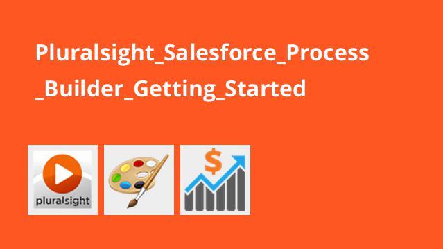آموزش شروع کار باSalesforce Process Builder