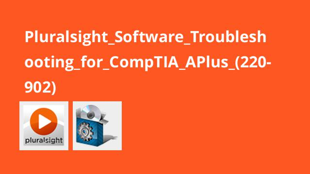 Pluralsight_Software_Troubleshooting_for_CompTIA_APlus_(220-902)