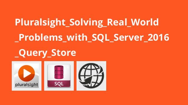Pluralsight_Solving_Real_World_Problems_with_SQL_Server_2016_Query_Store