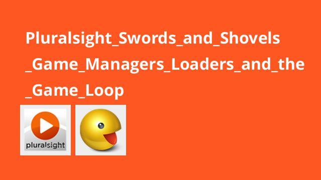 آموزش ساخت بازیSwords and Shovels – لودرها، Game Managers و Game Loop