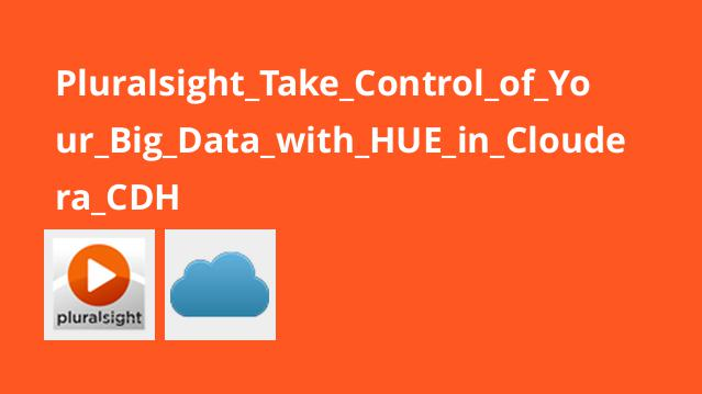 Pluralsight Take Control of Your Big Data with HUE in Cloudera CDH