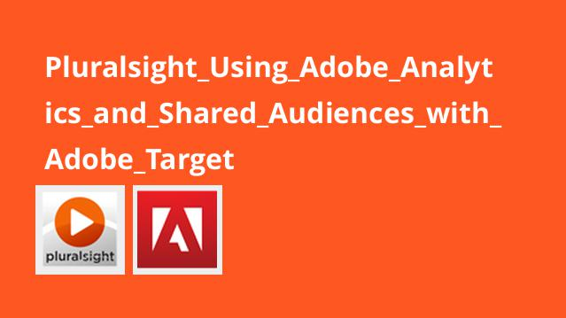 Pluralsight_Using_Adobe_Analytics_and_Shared_Audiences_with_Adobe_Target