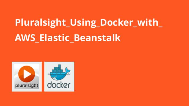 Pluralsight Using Docker with AWS Elastic Beanstalk