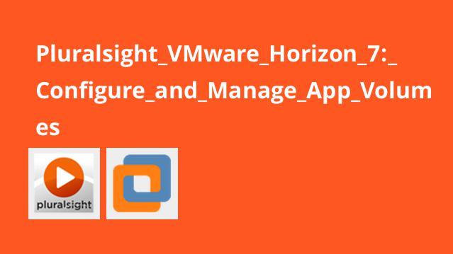Pluralsight VMware Horizon 7: Configure and Manage App Volumes