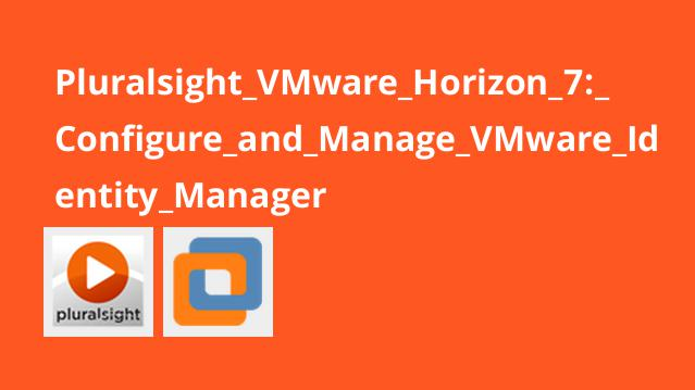 Pluralsight VMware Horizon 7: Configure and Manage VMware Identity Manager