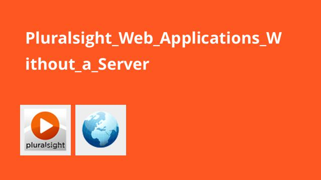 Pluralsight_Web_Applications_Without_a_Server