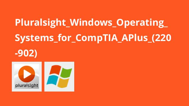 Pluralsight_Windows_Operating_Systems_for_CompTIA_APlus_(220-902)