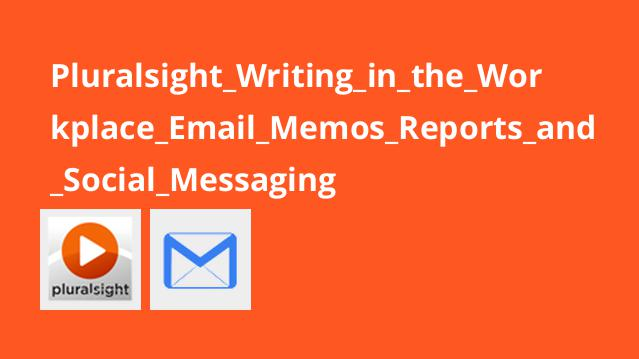 Pluralsight Writing in the Workplace Email Memos Reports and Social Messaging