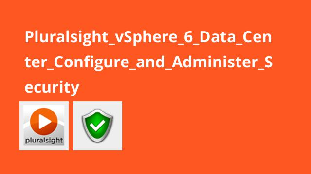 Pluralsight vSphere 6 Data Center Configure and Administer Security
