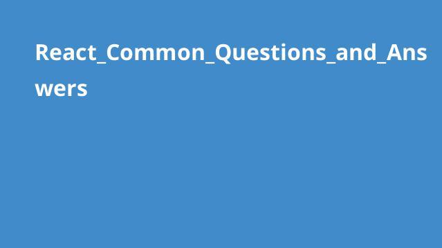 پرسش و پاسخ های متدوال دربارهReact