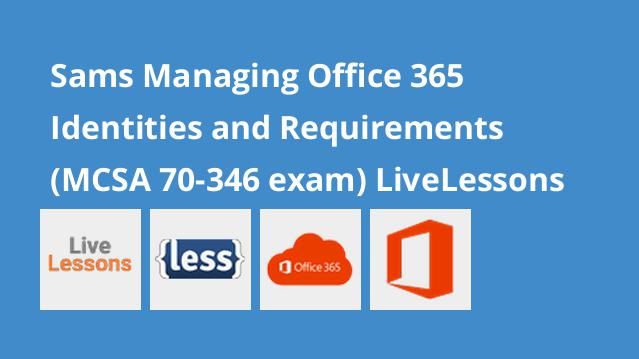 sams-managing-office-365-identities-and-requirements-mcsa-70-346-exam-livelessons