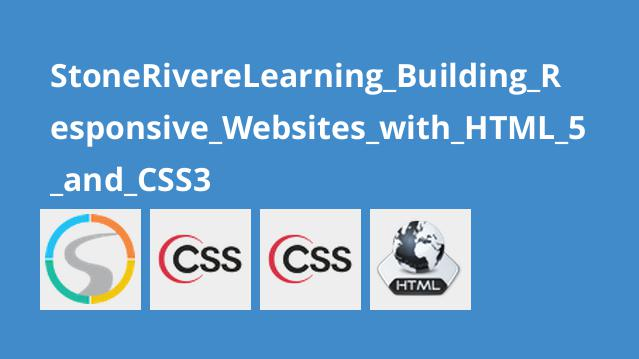 StoneRivereLearning Building Responsive Websites with HTML 5 and CSS3