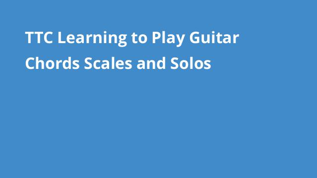 ttc-learning-to-play-guitar-chords-scales-and-solos