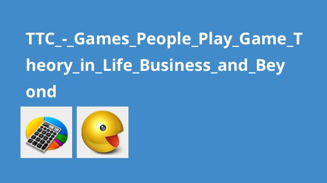 TTC_-_Games_People_Play_Game_Theory_in_Life_Business_and_Beyond